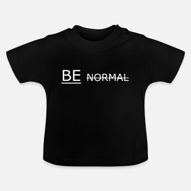 Normal BE NOT NORMAL - Baby T-Shirt