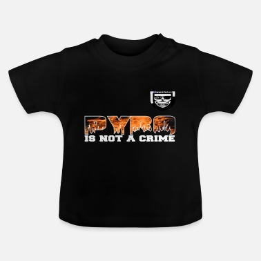 Pyro Not Crime pyro is not a crime png - Baby T-shirt