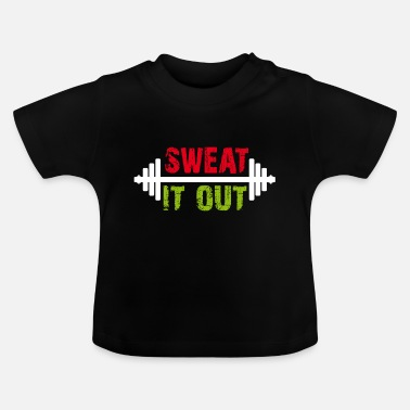 Out Sweat it out. Sweat it out - Baby T-Shirt