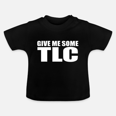 Tlc give me some tlc quote - Baby T-Shirt
