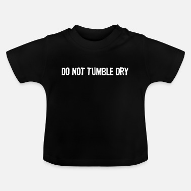 Tumble Do not Tumble Dry - Baby T-Shirt