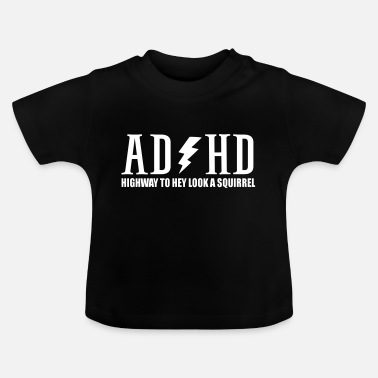 Squirrel highway to hey look a squirrel funny quote adhd - Baby T-Shirt