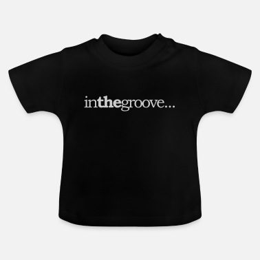 Groove In The Groove - Baby T-Shirt