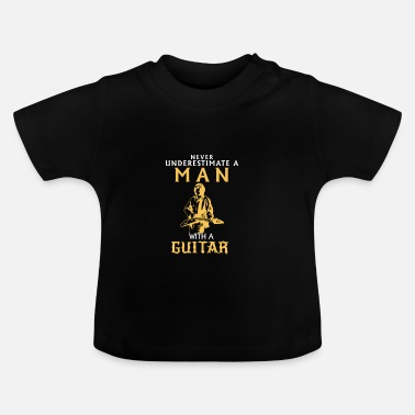 Mr-bass-man NEVER UNDERESTIMATE A MAN WITH A GUITAR! - Baby T-Shirt