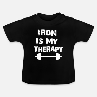 Iron Is My Therapy - Baby T-Shirt