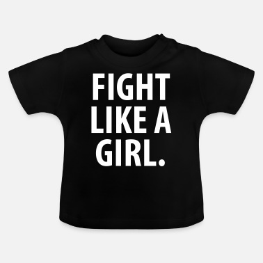 Fight Like A Girl Fight like a girl - Baby T-Shirt