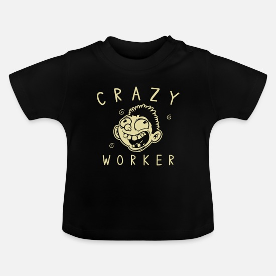 Worker Baby Clothes - Crazy worker - Baby T-Shirt black