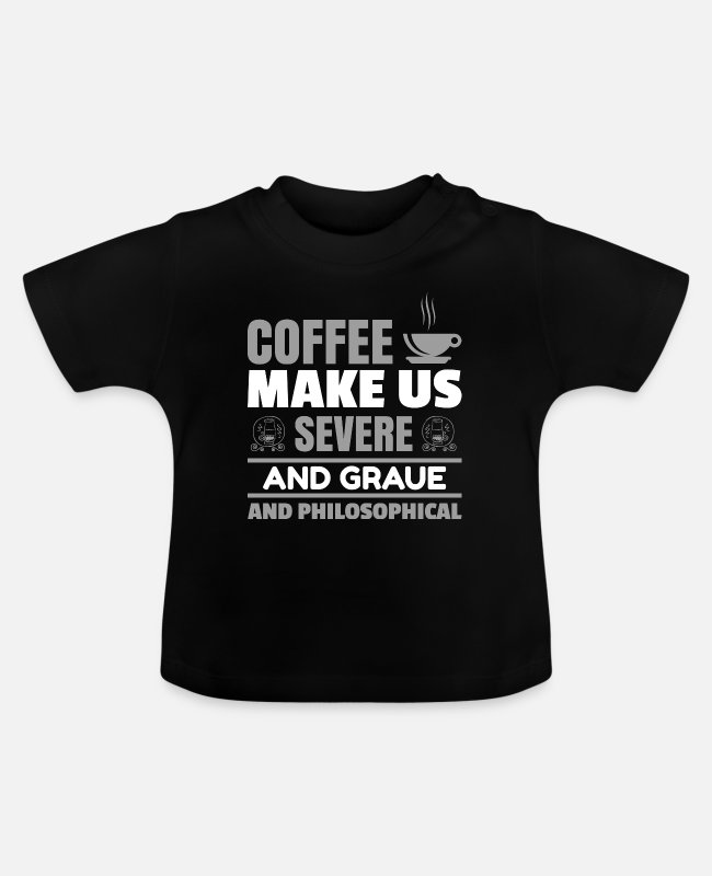 Christmas Baby T-Shirts - Coffee makes us severe and grave and philosophical - Baby T-Shirt black