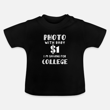Photo Photo with Baby, I'm saving for college - Babybody - Baby T-Shirt