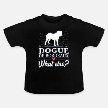Dogue De Bordeaux Dogue de Bordeaux what else? Dogue de Bordeaux - Baby T-Shirt