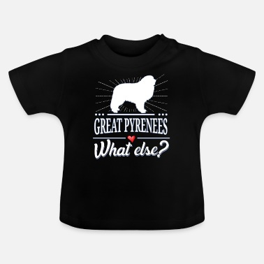 Pyrenees Pyrenees mountain dog what else? Great Pyrenees - Baby T-Shirt