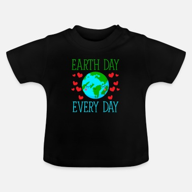 Day Earth Day Every Day - Baby T-Shirt