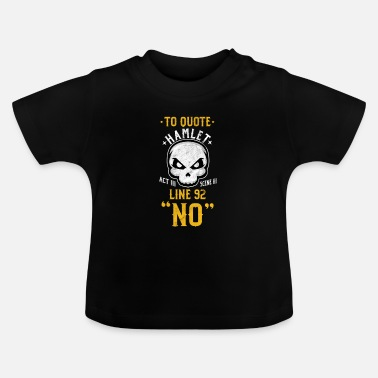 To Quote Hamlet - Baby T-Shirt