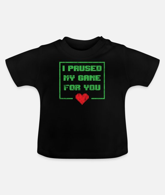 Proud Baby T-Shirts - I'm pausing my game for you - Baby T-Shirt black