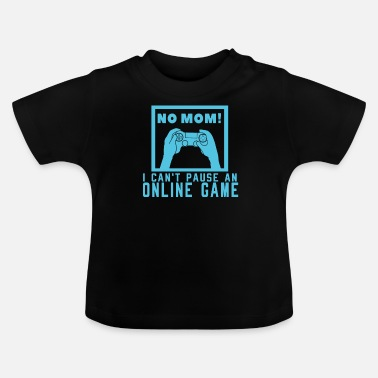 Online No Mom Online Game No break gamers video game - Baby T-Shirt