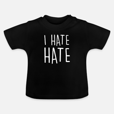 Against Hate against hate - Baby T-Shirt