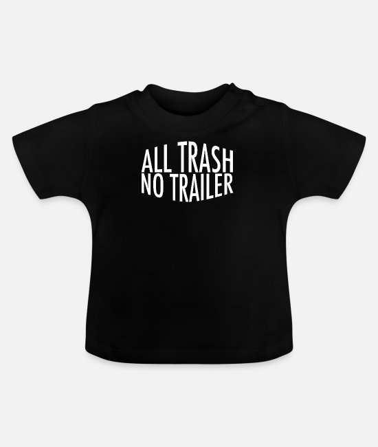 Camper Baby T-Shirts - All Trash No Trailer - Baby T-Shirt Schwarz