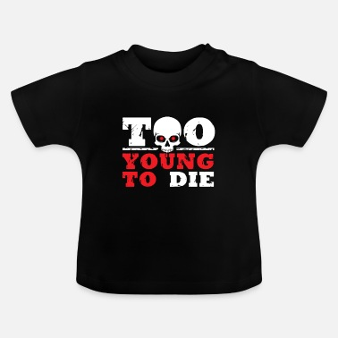 Young TO YOUNG TO THE - Baby T-Shirt