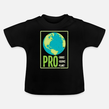 Pro Pro Choice Pro Science Pro Planet Poison TShirt - Baby T-Shirt