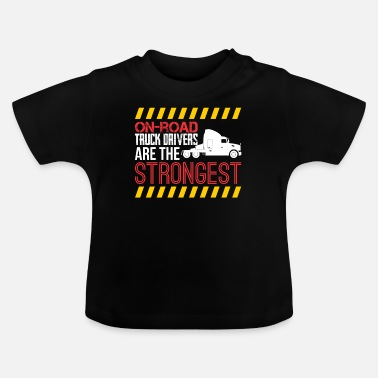 Semitruck On Road Truck Drivers Are The Strongest - Baby T-Shirt