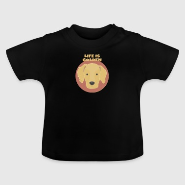 Golden Life Is Golden - Golden Retriever - Baby T-Shirt