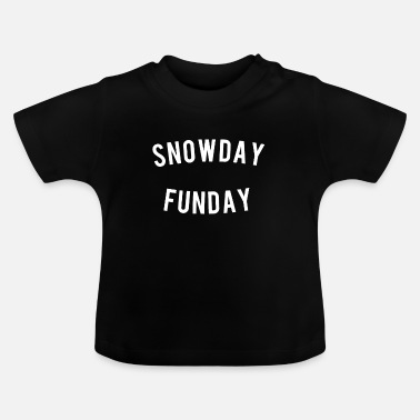 Day Snow Day Fun Day - Baby-T-shirt