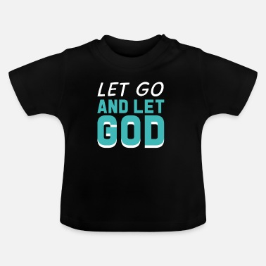 Let Let Go And Let God - Baby T-Shirt