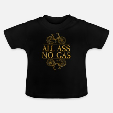Gas All Ass No Gas - Baby T-skjorte