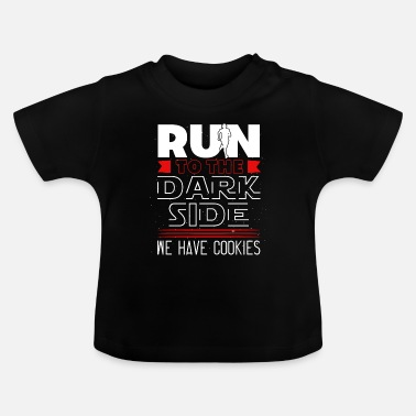 Dark Side Run To The Dark Side We Have Cookies - Baby T-Shirt