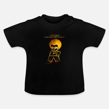 Disco No disco without me does not exist - Baby T-Shirt
