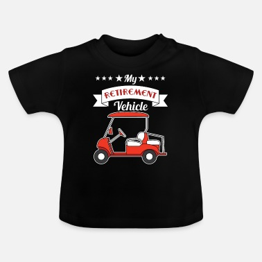 Tekst My Retirement Vehicle Funny Golf Cart grappig en - Baby T-shirt