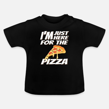 I'm only here for the pizza. - Baby T-Shirt