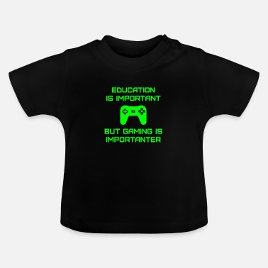 Hard-core Education Is Important But Gaming Is Importanter - Baby T-Shirt
