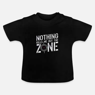 Kill Zone Nothing kills me but the Zone Battle Royale Gamer - Baby T-Shirt
