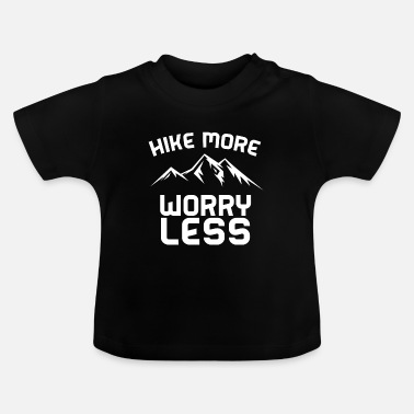 Hike More, Worry Less - Baby T-Shirt