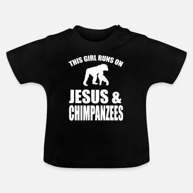 This Girl Runs On Jesus And Chimpanzees - Baby T-Shirt