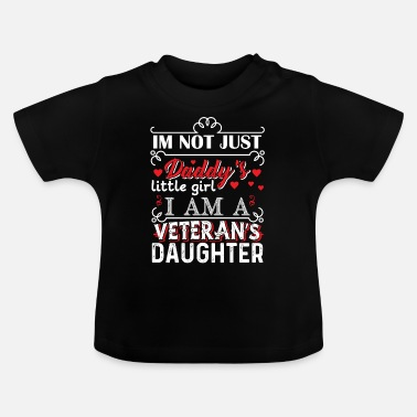 Daughter Im not just daddy's little girl veterans daughter - Baby T-Shirt