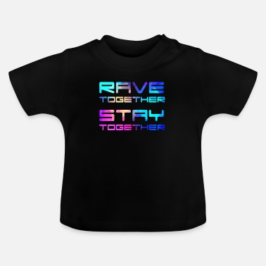 Rave Rave Together Stay Together Electro Raver Festival - Baby T-Shirt