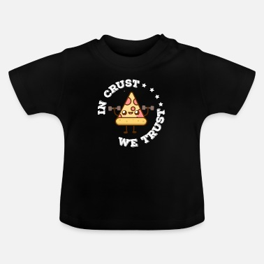 Stove Crust we trust - pizza, italy, gift - Baby T-Shirt