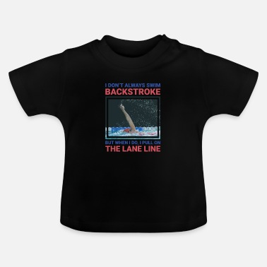 Backstroke I don't always swim backstroke funny swimming - Baby T-Shirt