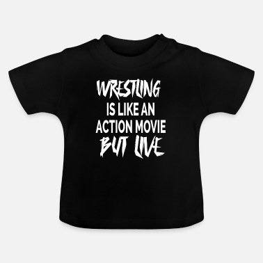 Wxw Wrestling is like an action movie but live. - Baby T-Shirt