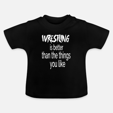 Wxw Wrestling is better than the things you like - Baby T-Shirt