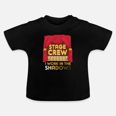 Charade Stage Crew I Work In The Shadows Funny Gift - Baby T-Shirt