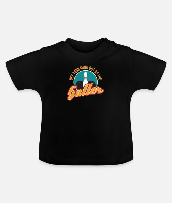 Sport Baby T-Shirts - Get Your Mind Out Of The Gutter Bowling Team - Baby T-Shirt black