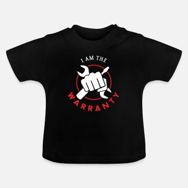 Wrench I am the warranty - Baby T-Shirt