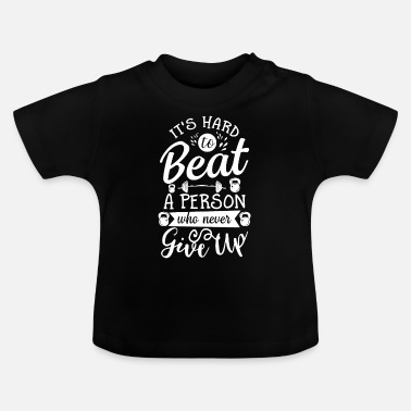 Hard to beat person who never give up - Baby T-Shirt