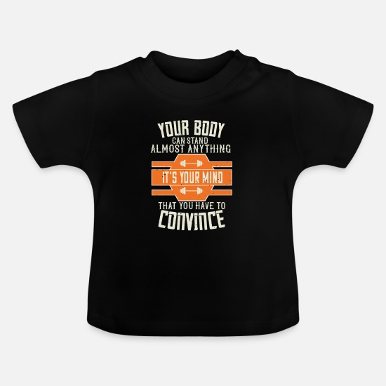 Body Builder Baby Clothes - Your Body Can Stand Almost Anything. It's your - Baby T-Shirt black