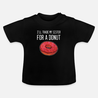 Sayings Trade My Sister For Donut Foodlover Baker Hipster - Baby T-Shirt