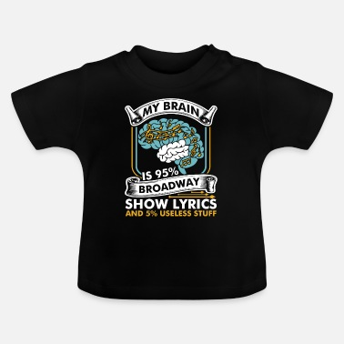 My Brain Is 95% Broadway Show Lyrics and 5% Useles - Baby T-Shirt