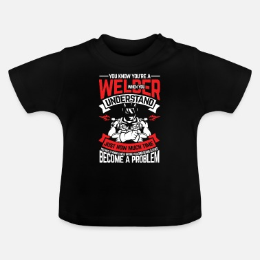 Sculptural Process You know that you are a welder - Baby T-Shirt